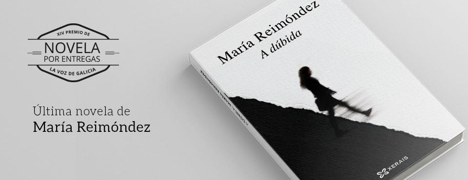 «A DÚBIDA» DE MARÍA REIMÓNDEZ, XIV PREMIO NOVELA POR ENTREGAS DE LA VOZ DE GALICIA