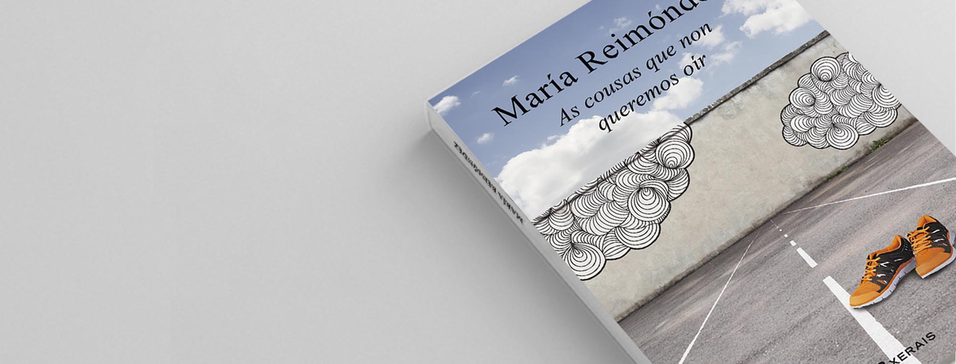«AS COUSAS QUE NON QUEREMOS OÍR» BY MARÍA REIMÓNDEZ